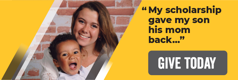 """My scholarship gave my son his mom back..."" GIVE TODAY"